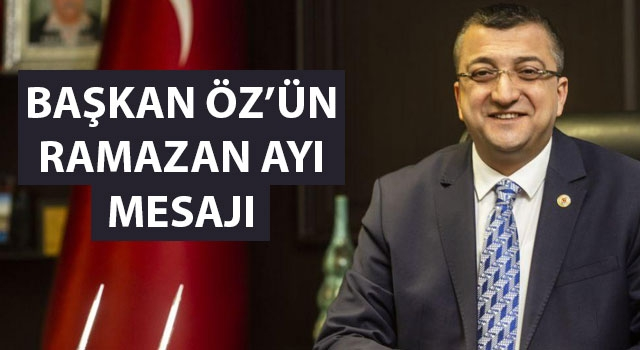 Başkan Öz'ün Ramazan ayı mesajı