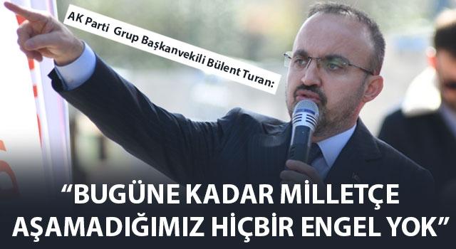 """Bülent Turan: """"Bugüne kadar milletçe aşamadığımız hiçbir engel yok"""""""
