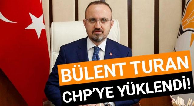 Bülent Turan, CHP'ye yüklendi!