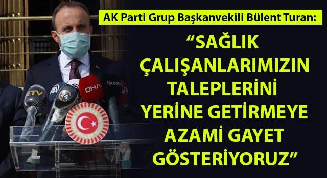 """Bülent Turan: """"Sağlık çalışanlarımızın taleplerini yerine getirmeye azami gayret gösteriyoruz"""""""