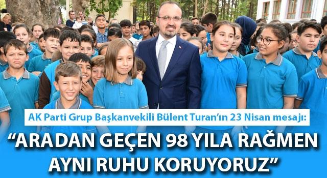 """Bülent Turan'ın 23 Nisan mesajı: """"Aradan geçen 98 yıla rağmen aynı ruhu koruyoruz"""""""