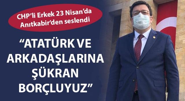 """Muharrem Erkek, 23 Nisan'da Anıtkabir'den seslendi: """"Atatürk ve arkadaşlarına şükran borçluyuz"""""""