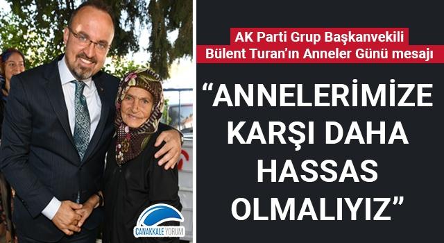 """Bülent Turan: """"Annelerimize karşı daha hassas olmalıyız"""""""
