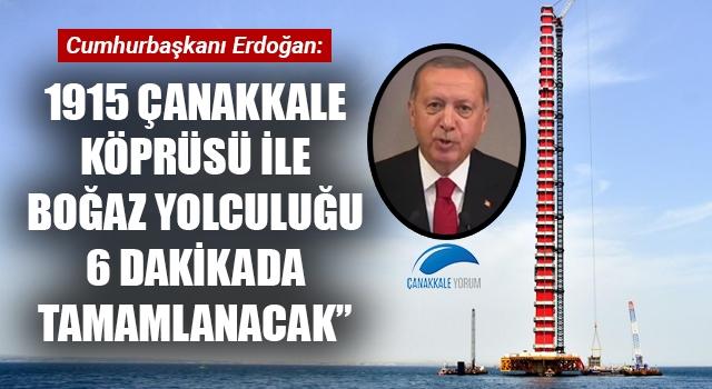 """Cumhurbaşkanı Erdoğan: """"1915 Çanakkale Köprüsü ile boğaz yolculuğu 6 dakikada tamamlanacak"""""""