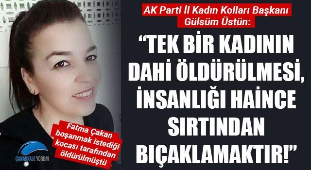 """Gülsüm Üstün: """"Tek bir kadının dahi öldürülmesi, insanlığı haince sırtından bıçaklamaktır!"""""""