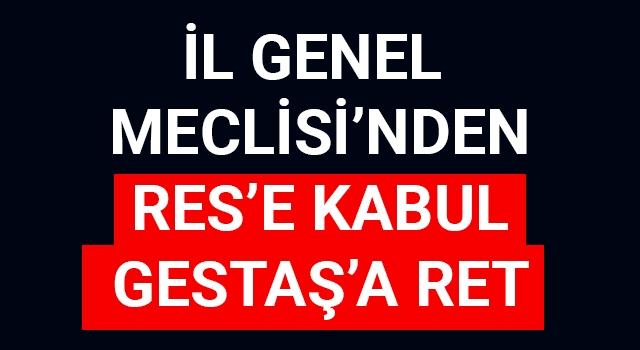 İl Genel Meclisi'nden RES'e kabul, Gestaş'a ret