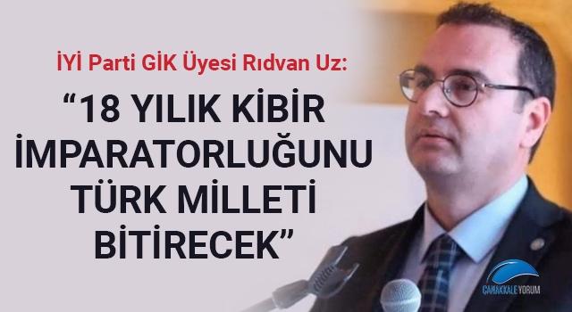 """Rıdvan Uz: """"18 yıllık kibir imparatorluğunu Türk milleti bitirecek"""""""