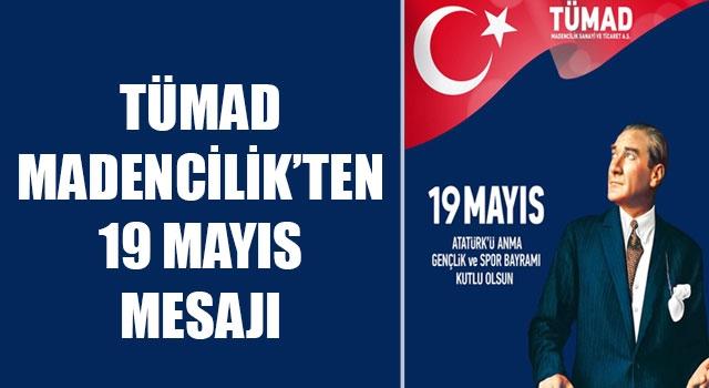 TÜMAD Madencilik'ten 19 Mayıs mesajı