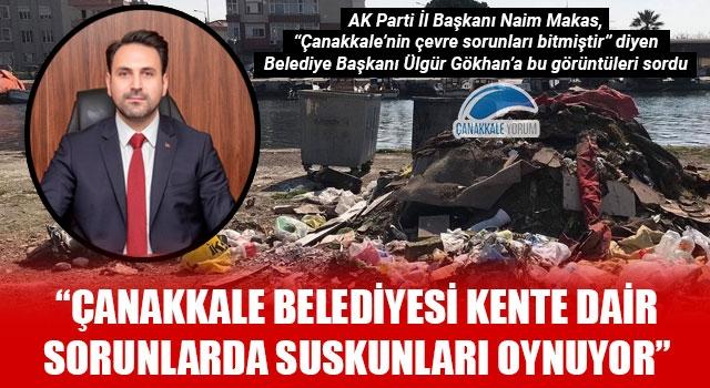 """Başkan Makas: """"Çanakkale Belediyesi kente dair sorunlarda suskunları oynuyor"""""""