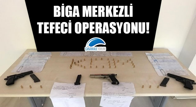 Biga merkezli tefeci operasyonu!