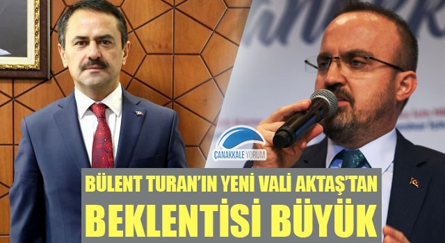 Bülent Turan'ın yeni Vali Aktaş'tan beklentisi büyük