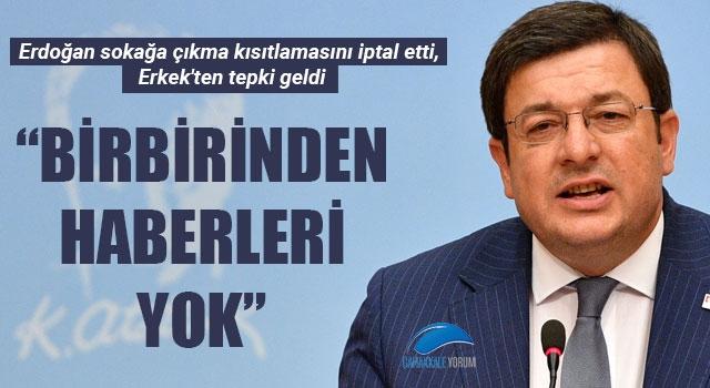 """Erdoğan sokağa çıkma kısıtlamasınıiptal etti, Erkek'ten tepki geldi: """"Birbirinden haberleri yok"""""""