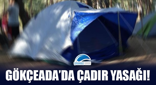 Gökçeada'da çadır yasağı