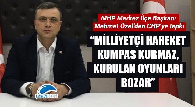 """Mehmet Özel: """"Milliyetçi Hareket kumpas kurmaz, kurulan oyunları bozar"""""""
