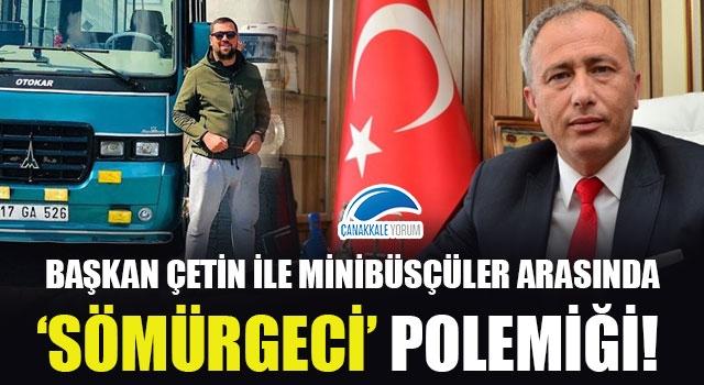 Başkan Çetin ile minibüsçüler arasında 'sömürgeci' polemiği!
