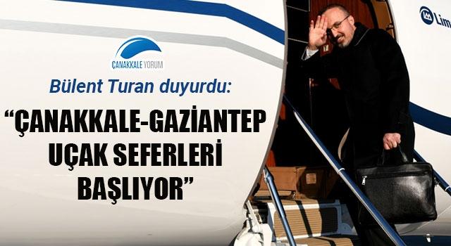"""Bülent Turan: """"Çanakkale-Gaziantep uçak seferleri başlıyor"""""""