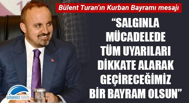 """Bülent Turan: """"Salgınla mücadelede tüm uyarıları dikkate alarak geçireceğimiz bir bayram olsun"""""""