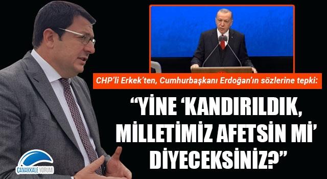 """CHP'li Erkek'ten, Cumhurbaşkanı Erdoğan'ın sözlerine tepki: """"Yine 'kandırıldık, milletimiz affetsin mi' diyeceksiniz?"""""""