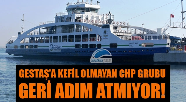 Gestaş'a kefil olmayan CHP Grubu geri adım atmıyor!