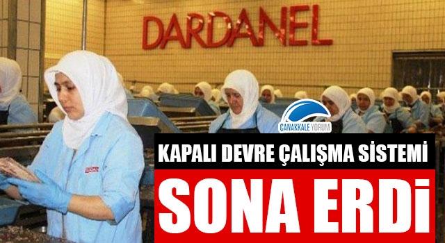Dardanel fabrikasında kapalı devre çalışma sistemi sona erdi
