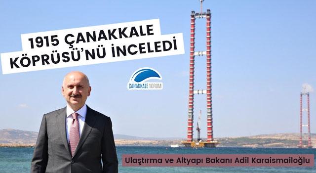 Bakan Karaismailoğlu, 1915 Çanakkale Köprüsü'nü inceledi