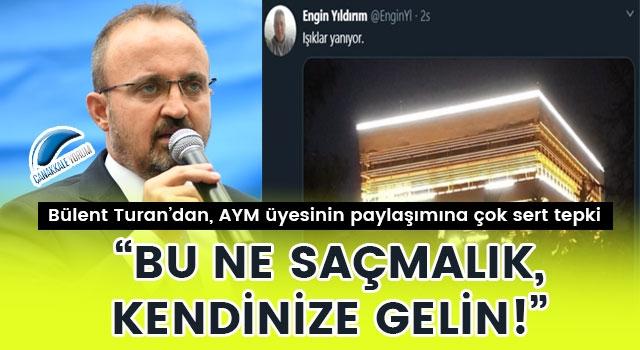 """Bülent Turan'dan, AYM üyesinin paylaşımına çok sert tepki: """"Bu ne saçmalık, kendinize gelin!"""""""