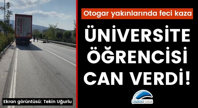Otogar yakınlarında feci kaza: Tırın altında kalan üniversite öğrencisi can verdi!