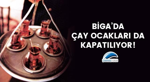Biga'da çay ocakları da kapatılıyor!
