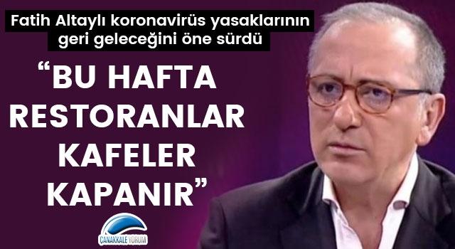 """Fatih Altaylı: """"Bu hafta restoranlar, kafeler kapanır"""""""