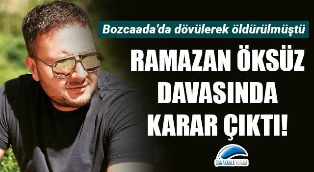 Bozcaada'da dövülerek öldürülen Ramazan Öksüz'ün davasında karar çıktı!