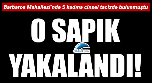Çanakkale'de 5 kadını taciz eden sapık yakalandı!