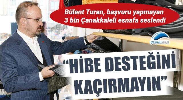 """Bülent Turan, başvuru yapmayan 3 bin Çanakkaleli esnafa seslendi: """"Hibe desteğini kaçırmayın"""""""