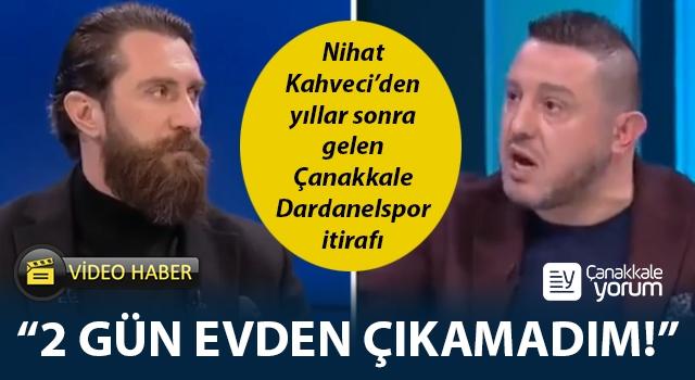 """Nihat Kahveci'den yıllar sonra gelen Çanakkale Dardanelspor itirafı: """"2 gün evden çıkamadım!"""""""