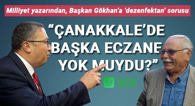 """Milliyet yazarından, Başkan Gökhan'a 'dezenfektan' sorusu: """"Çanakkale'de başka eczane yok muydu?"""""""