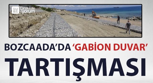 Bozcaada'da 'gabion duvar' tartışması!