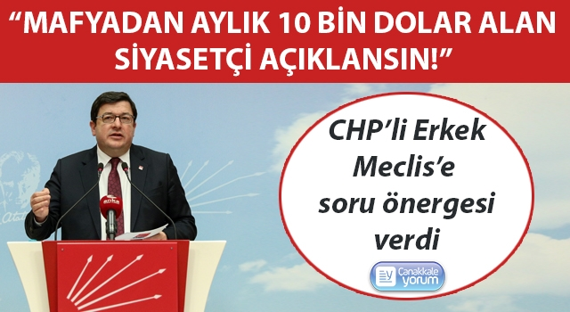 """CHP'li Erkek: """"Mafyadan aylık 10 bin dolar alan siyasetçi açıklansın!"""""""
