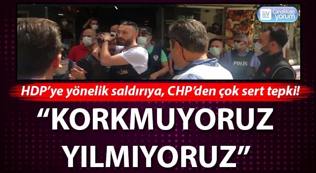 """HDP'ye yönelik saldırıya CHP'den çok sert tepki: """"Korkmuyoruz, yılmıyoruz!"""""""