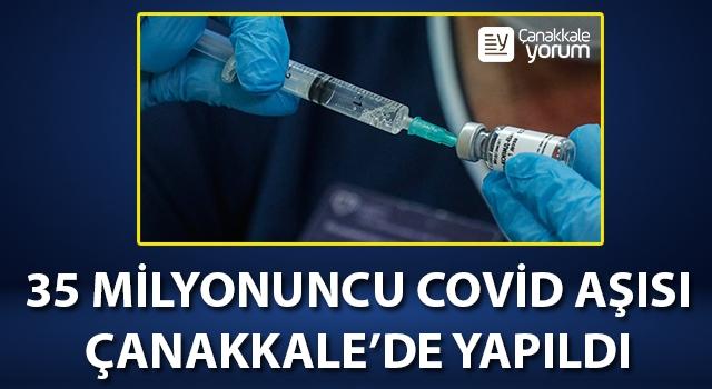 Türkiye'deki 35 milyonuncu Covid-19 aşısı Çanakkale'de yapıldı