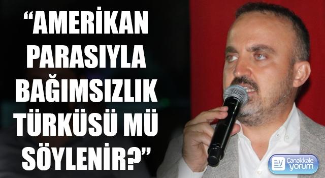 """Bülent Turan: """"Amerikan parasıyla bağımsızlık türküsü mü söylenir?"""""""