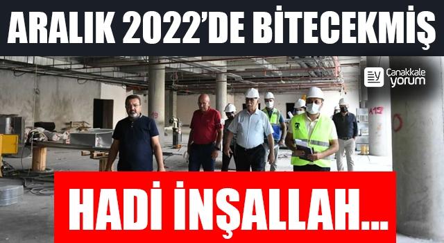 Aralık 2022'de bitecekmiş… Hadi inşallah…