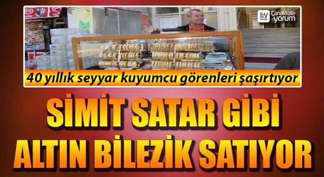 Simit satar gibi altın bilezik satıyor: 40 yıllık seyyar kuyumcu görenleri şaşırtıyor