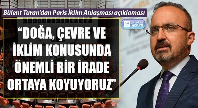 """Bülent Turan'dan Paris İklim Anlaşması açıklaması: """"Doğa, çevre ve iklim konusunda önemli bir irade ortaya koyuyoruz"""""""