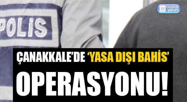Çanakkale'de 'yasa dışı bahis' operasyonu!
