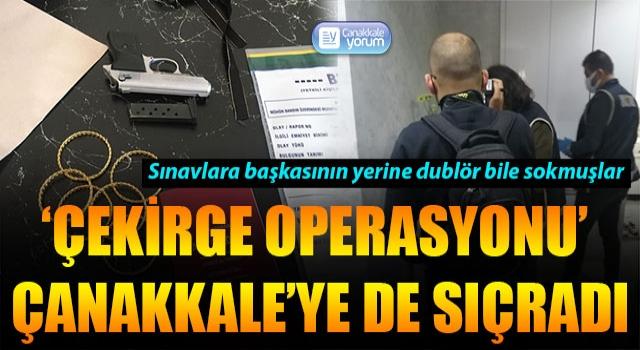 'Çekirge Operasyonu' Çanakkale'ye de sıçradı: Sınavlara başkasının yerine dublör bile sokmuşlar!
