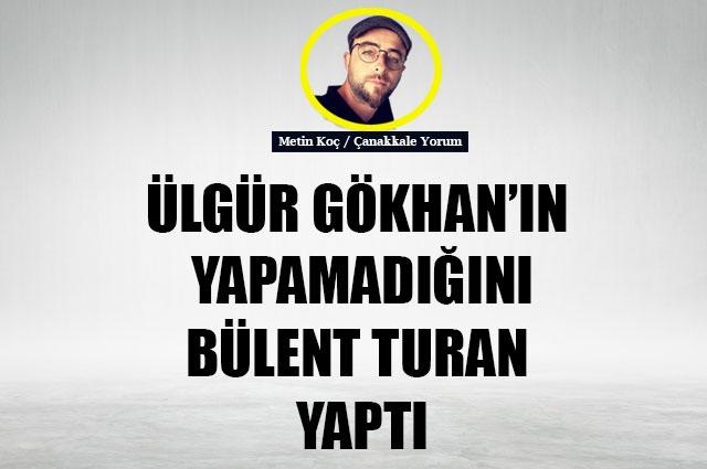 Ülgür Gökhan'ın yapamadığını, Bülent Turan yaptı