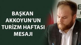 Başkan Akkoyun'un Turizm Haftası mesajı