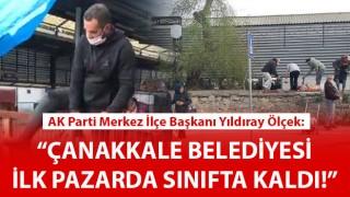 """Başkan Ölçek: """"Çanakkale Belediyesi ilk pazarda sınıfta kaldı!"""""""