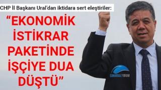 """Başkan Ural: """"Ekonomik İstikrar Kalkanı Paketinde işçiye dua düştü"""""""