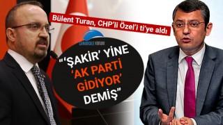 """Bülent Turan, CHP'li Özel'i ti'ye aldı: """"'Şakir' yine 'AK Parti gidiyor' demiş"""""""