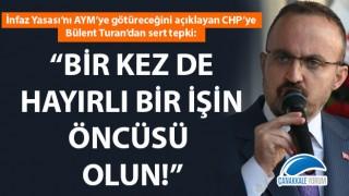 """Bülent Turan'dan CHP'ye salvolar: """"Bir kez de hayırlı bir işin öncüsü olun!"""""""